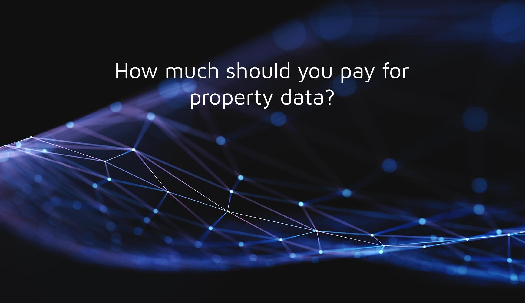 How much should you pay for property data?