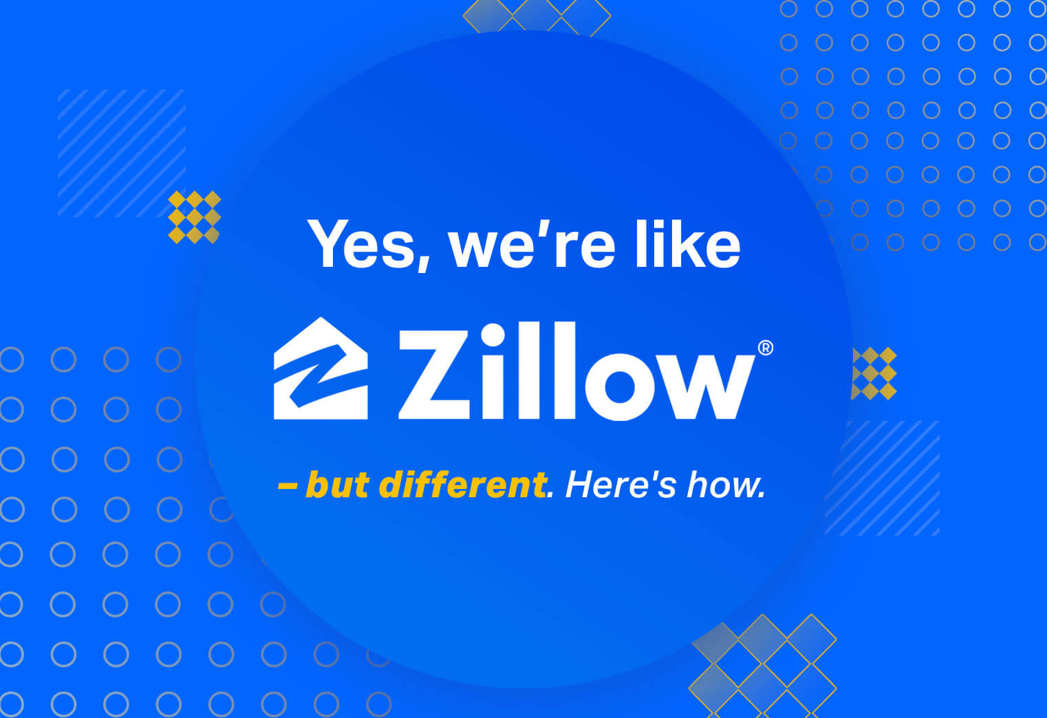 Yes, we're like Zillow - but different